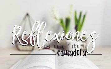reflexiones de una futura educadora